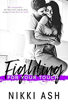 Fighting For Your Touch (The Fighting Series Book 3) by [Ash, Nikki]
