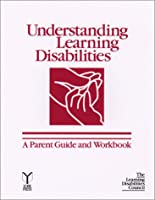 Understanding Learning Disabilities: A Parent Guide and Workbook