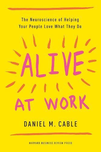 Download Alive at Work: The Neuroscience of Helping Your People Love What They Do 1633694259