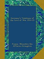 Germany's Violations of the Laws of War 1914-15