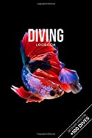 """Scuba Diving Log Book Dive Diver Jourgnal Notebook Diary - Betta Fish: Marine Biology Biologist Snorkeling Notepad Record with 110 Pages in 6"""" x 9"""" Inch"""