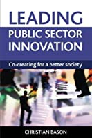 Leading Public Sector Innovation: Co-creating for a Better Society by Christian Bason(2010-10-27)