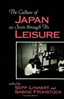 The Culture of Japan As Seen Through Its Leisure (Suny Series, Japan in Transition) (Suny Series in Japan in Transition (Paperback)) by Unknown(1998-05-28)
