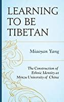 Learning to Be Tibetan: The Construction of Ethnic Identity at Minzu University of China (Emerging Perspectives on Education in China)