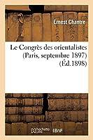 Le Congrès Des Orientalistes (Paris, Septembre 1897). Compte-Rendu Présenté À La Société (Sciences Sociales)