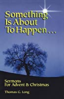 Something Is About to Happen: Sermons for Advent and Christmas