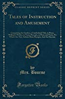 Tales of Instruction and Amusement: Comprising the Garden, a Cumberland Tale, in Prose; William's Wishes, in Verse; Precepts, in Prose and Verse; To Which Are Now Added; More Precepts; And the Election (Classic Reprint)