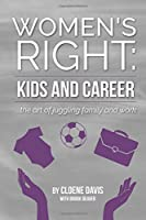 Women's Right: Kids and Career: ... the art of juggling family and work