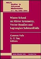 Winter School on Mirror Symmetry, Vector Bundels and Lagrangian Submanifolds: Proceedings of the Winter School on Mirror Symmetry January 1999 Harvard University Cambridge, Massachusetts (Ams/Ip Studies in Advanced Mathematics)