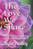 The Love We Share: Wes' Story Finding Love series: Book 2
