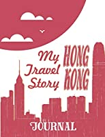 Hong Kong - My travel story Journal: Travel story notebook to note every trip to a traveled city