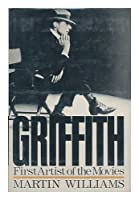 Griffith: First Artist of the Movies