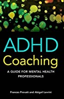 ADHD Coaching: A Guide for Mental Health Professionals by Frances Prevatt Abigail Levrini(2015-06-15)