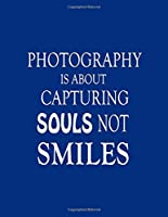 "Photography is About Capturing Souls Not Smiles : Notebook ( Paperback , Blue Cover ), Best Lined Journal , Photographer Notebook , Photographer Gifts for Women, Men, Photography Lovers Gifts  8.5"" X 11"": Gag Daily Weekly Monthly Organizer planner 2020"