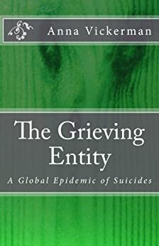 [Vickerman, Anna]のThe Grieving Entity: A Global Epidemic of Suicides (English Edition)