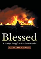 Blessed: A Family's Struggle to Rise from the Ashes