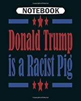 Notebook: funny donald trump racist pig  College Ruled - 50 sheets, 100 pages - 8 x 10 inches