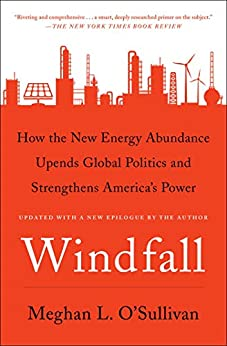 Windfall: How the New Energy Abundance Upends Global Politics and Strengthens America's Power by [O'Sullivan, Meghan L.]