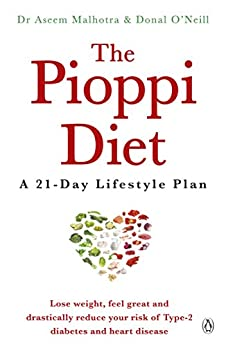 The Pioppi Diet: A 21-Day Lifestyle Plan. As followed by Labour MP Tom Watson by [Malhotra, Aseem, O'Neill, Donal]