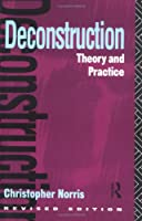 Deconstruction: Theory and Practice (New Accents Series)
