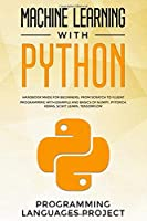 Machine Learning with Python: Handbook made for beginners, from scratch to fluent programming with example and basics of Numpy, PyTorch, Keras, Scikit Learn, Tensorflow