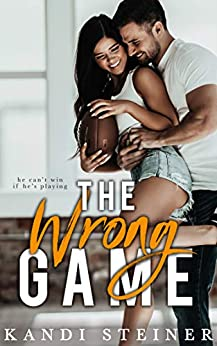The Wrong Game: A Sports Romance by [Steiner, Kandi]