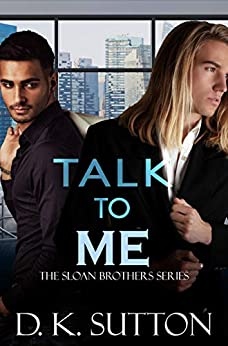Talk to Me (Sloan Brothers Book 1) by [Sutton, D. K.]