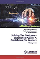 Solving The Customer-Experience Puzzle: A Guidebook For Leaders: Management