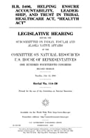 H.r. 5406 Helping Ensure Accountability, Leadership, and Trust in Tribal Healthcare Act, Healtth Act: Legislative Hearing Before the Subcommittee on Indian, Insular and Alaska Native Affairs of the Committee on Natural Resources