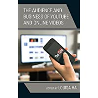 The Audience and Business of YouTube and Online Videos (Lexington Studies in Communication and Storytelling)