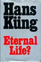 Eternal Life?: Life After Death as a Medical, Philosophical and Theological Problem
