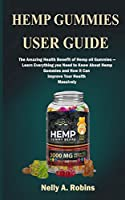 Hemp Gummies: The Amazing Health Benefits of Hemp Gummies—Learn Everything You Need to Know About Hemp Gummies and How it can Improve Your Health Massively