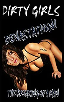Devastation:  The Breaking of a Man (Dirty Girls Book 1) by [Cooper, T.G.]