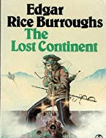 The Lost Continent By Edgar Rice Burroughs (Annotated)