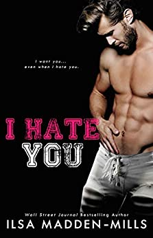 I Hate You: an enemies-to-lovers standalone by [Madden-Mills, Ilsa ]