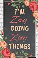 I'm Zoe Doing Zoe Things personalized name notebook for girls and women: Personalized Name Journal Writing Notebook For Girls, women, girlfriend, sister, mother, niece or a friend, 150 pages, 6X9, Soft cover, Glossy finish