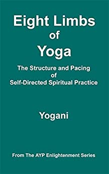 [Yogani]のEight Limbs of Yoga - The Structure and Pacing of Self-Directed Spiritual Practice (AYP Enlightenment Series Book 9) (English Edition)