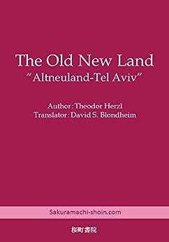 [Herzl, Theodor]のThe Old New Land: Altneuland-Tel Aviv (English Edition)