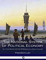 The National System of Political Economy: All Four Books and the Appendices in a Single Volume [並行輸入品]