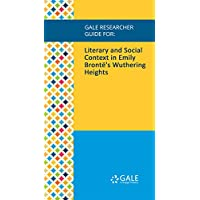 Gale Researcher Guide for: Literary and Social Context in Emily Brontë's Wuthering Heights (English Edition)