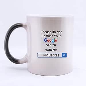 ナース・プラクティショナーギフトPlease Do Not Confuse Google検索with your my NP度11オンスモーフィングコーヒー/ティーカップ( Two Sides )