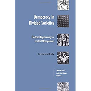 Democracy in Divided Societies: Electoral Engineering for Conflict Management (Theories of Institutional Design)
