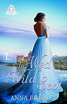 To Wed a Wild Scot (Besotted Scots Book 2) by [Bradley, Anna]