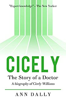 Cicely: The Story of a Doctor by [Dally, Ann]