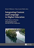 Integrating Content and Language in Higher Education: From Theory to Practice Selected Papers from the 2013 ICLHE Conference