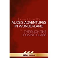 Alice's Adventures in Wonderland [Illustrated] and Through the Looking Glass: With Lewis Carroll's original illustrations (English Edition)
