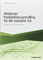 Modernes Produktionscontrolling fuer die Industrie 4.0: Konzepte, Instrumente und Kennzahlen