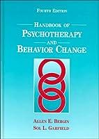 Handbook of Psychotherapy and Behavior Change (BERGIN AND GARFIELD'S HANDBOOK OF PSYCHOTHERAPY AND BEHAVIOR CHANGE)