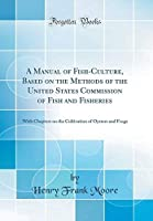 A Manual of Fish-Culture Based on the Methods of the United States Commission of Fish and Fisheries: With Chapters on the Cultivation of Oysters and Frogs (Classic Reprint)【洋書】 [並行輸入品]