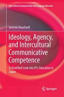 Ideology, Agency, and Intercultural Communicative Competence: A Stratified Look into EFL Education in Japan (Intercultural Communication and Language Education)